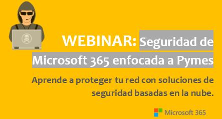 Webinar – Seguridad de Microsoft 365 enfocada a Pymes – 6 de mayo a las 11:00h
