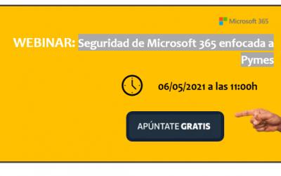 CANCELADO – Webinar – Seguridad de Microsoft 365 enfocada a Pymes – 6 de mayo a las 11:00h